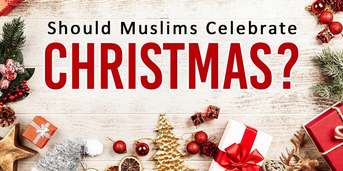Should Muslims Celebrate Christmas?