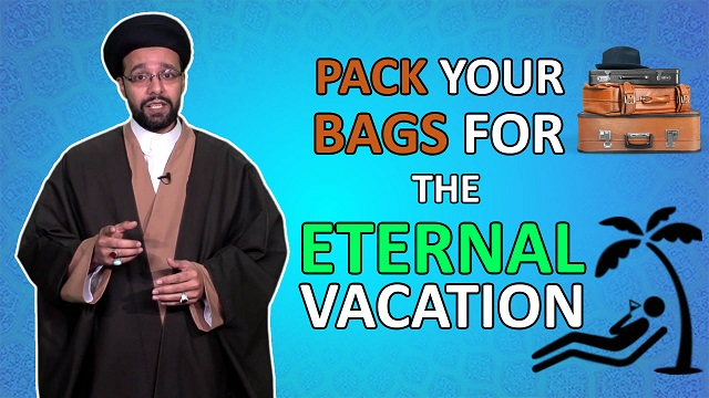 Pack Your Bags for the Eternal Vacation | One Minute Wisdom