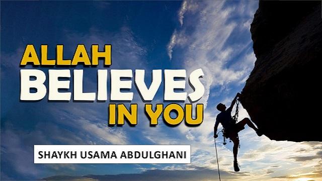 Allah Believes In YOU | Shaykh Usama Abdulghani