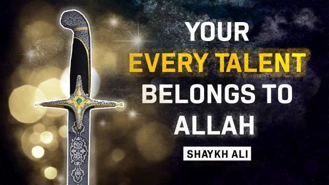 Your Every Talent Belongs to ALLAH | *MUST WATCH* | Shaykh Ali | English
