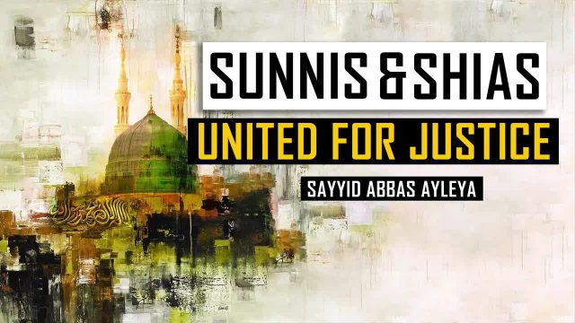 Shias & Sunnis United for JUSTICE   Sayyid Abbas Ayleya   English