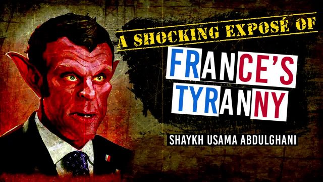 A shocking Exposé of France's two-faced tyranny | Shaykh Usama Abdulghani | English