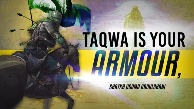Taqwa Is Your Armour, so Prepare Yourself With It | Shaykh Usama Abdulghani | English