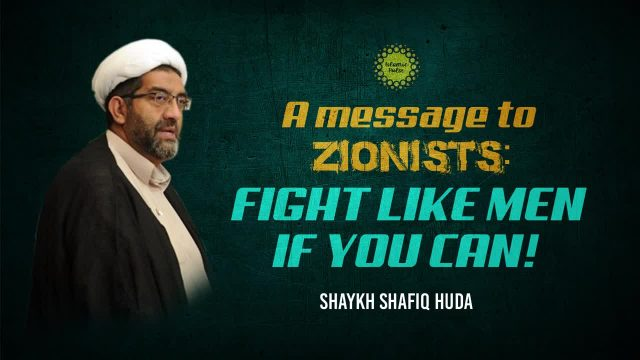 A Message to Zionists: Fight Like Men if You Can! | Shaykh Shafiq Huda | English