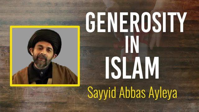 Generosity in Islam | Sayyid Abbas Ayleya | English