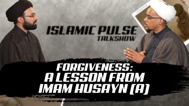 Forgiveness: A Lesson From Imam Husayn (A) | IP Talk Show | English