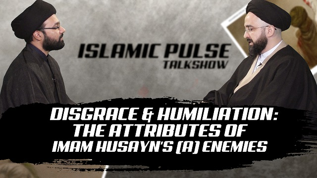 Disgrace & Humiliation: The Attributes of Imam Husayn's (A) Enemies | IP Talk Show | English