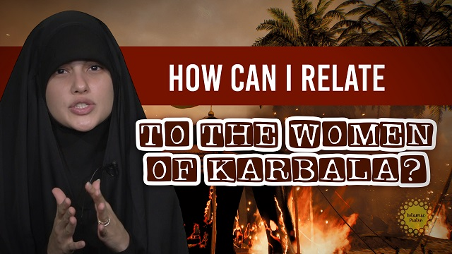 How can I Relate to the Women of Karbala? | Today I Thought | English
