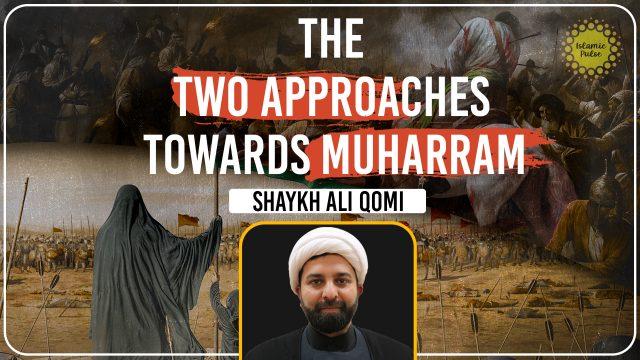 The Two Approaches Towards Muharram | Shaykh Ali Qomi | English