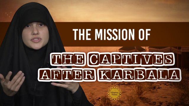 The Mission of the Captives After Karbala | Today I Thought | English