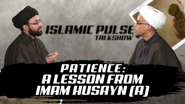 Patience: A Lesson From Imam Husayn (A) | IP Talk Show | English